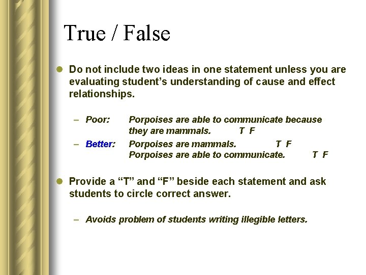 True / False l Do not include two ideas in one statement unless you
