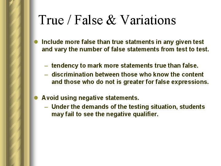 True / False & Variations l Include more false than true statments in any