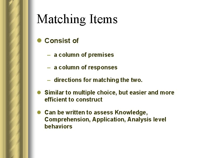 Matching Items l Consist of – a column of premises – a column of