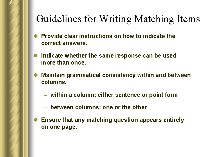 Guidelines for Writing Matching Items l Provide clear instructions on how to indicate the