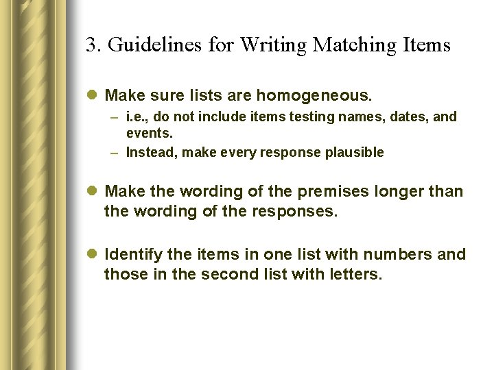 3. Guidelines for Writing Matching Items l Make sure lists are homogeneous. – i.