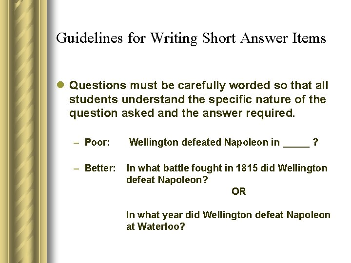 Guidelines for Writing Short Answer Items l Questions must be carefully worded so that