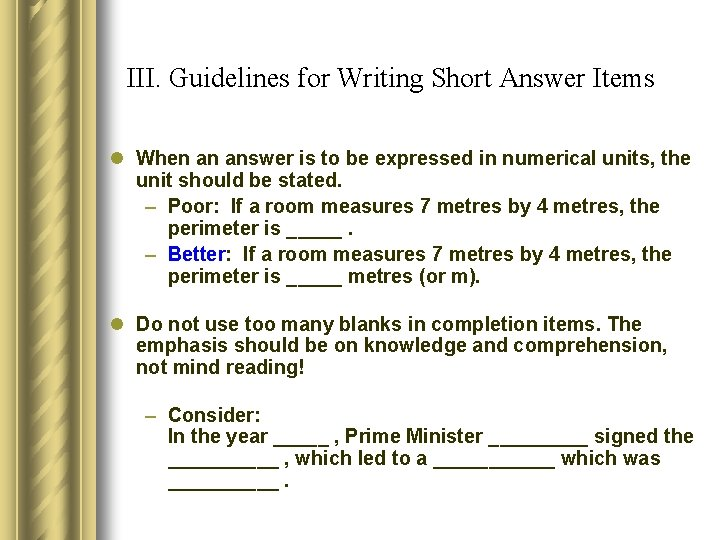 III. Guidelines for Writing Short Answer Items l When an answer is to be