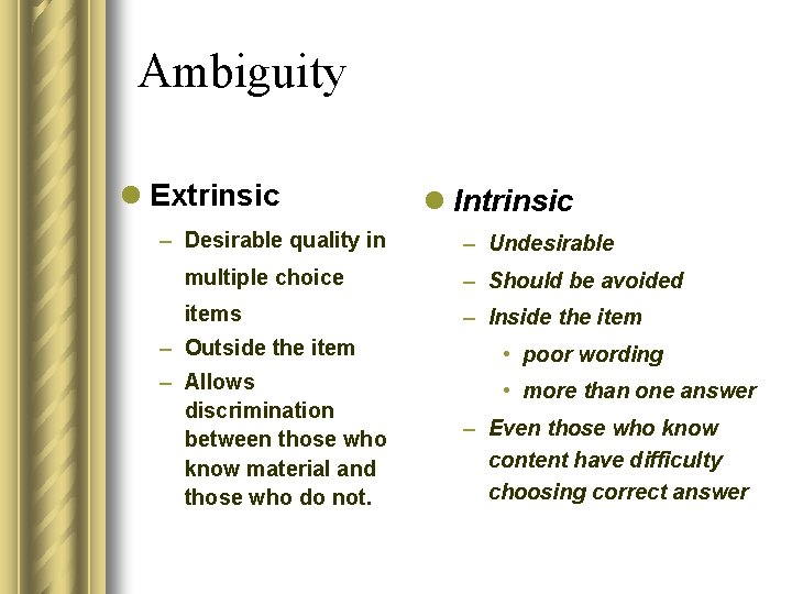 Ambiguity l Extrinsic – Desirable quality in l Intrinsic – Undesirable multiple choice –