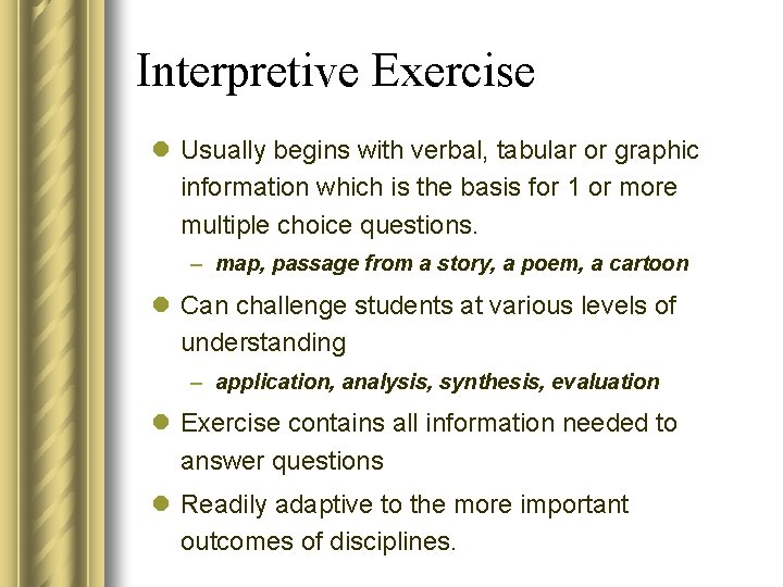Interpretive Exercise l Usually begins with verbal, tabular or graphic information which is the