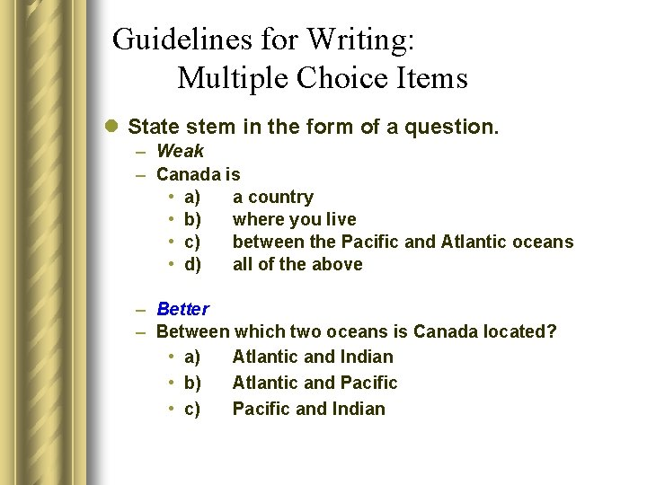 Guidelines for Writing: Multiple Choice Items l State stem in the form of a