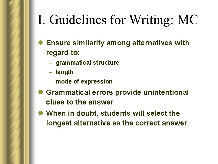 I. Guidelines for Writing: MC l Ensure similarity among alternatives with regard to: –