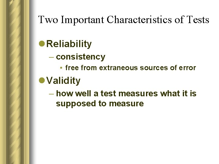 Two Important Characteristics of Tests l Reliability – consistency • free from extraneous sources