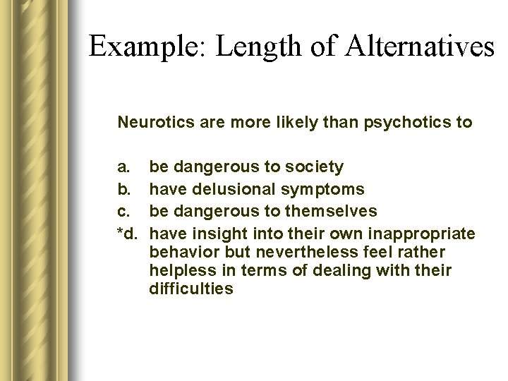 Example: Length of Alternatives Neurotics are more likely than psychotics to a. b. c.