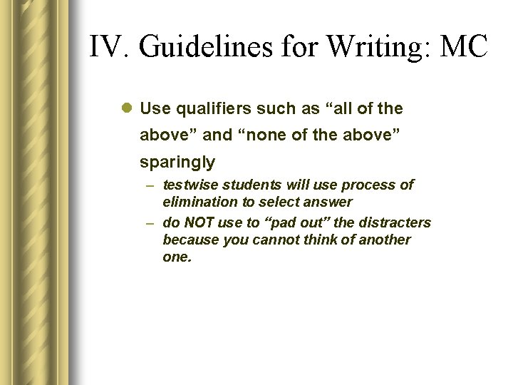 """IV. Guidelines for Writing: MC l Use qualifiers such as """"all of the above"""""""