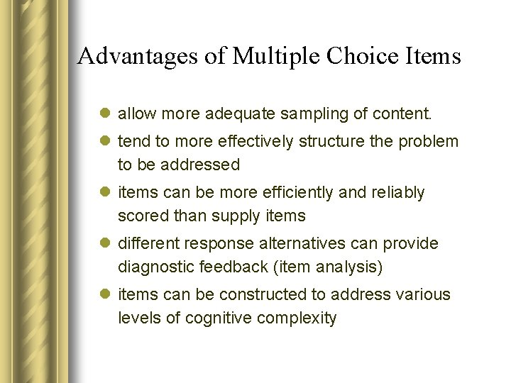 Advantages of Multiple Choice Items l allow more adequate sampling of content. l tend