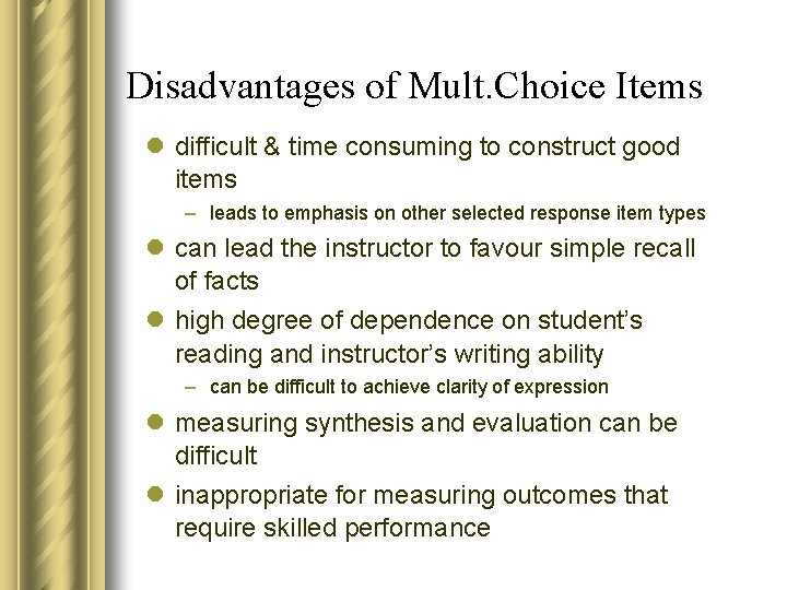Disadvantages of Mult. Choice Items l difficult & time consuming to construct good items