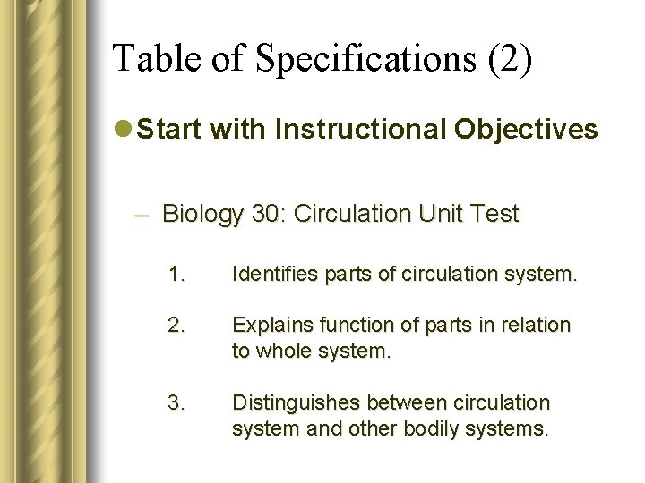 Table of Specifications (2) l Start with Instructional Objectives – Biology 30: Circulation Unit