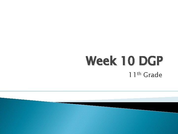 Week 10 DGP 11 th Grade