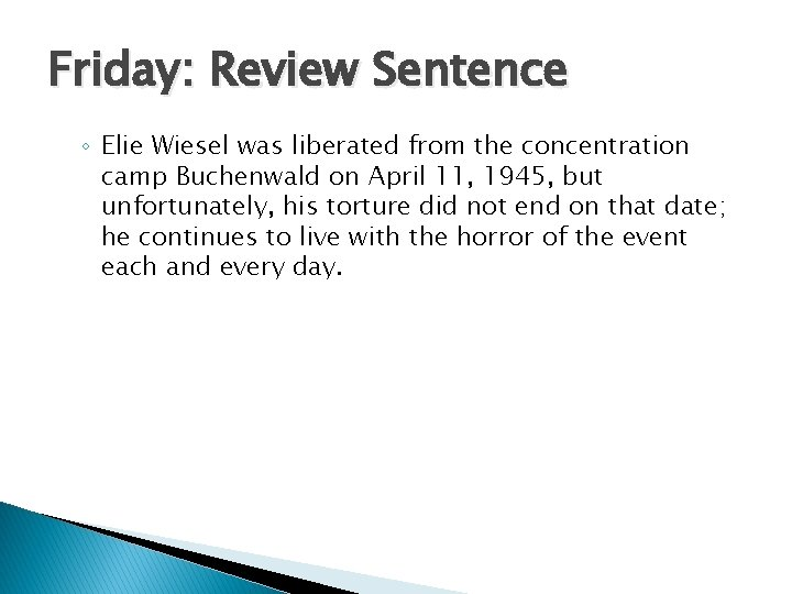 Friday: Review Sentence ◦ Elie Wiesel was liberated from the concentration camp Buchenwald on