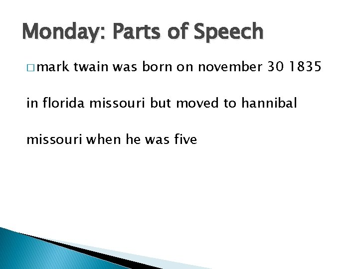 Monday: Parts of Speech � mark twain was born on november 30 1835 in
