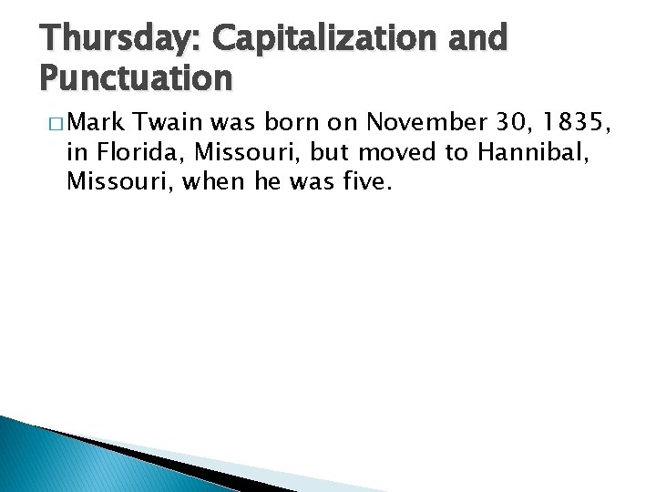 Thursday: Capitalization and Punctuation � Mark Twain was born on November 30, 1835, in