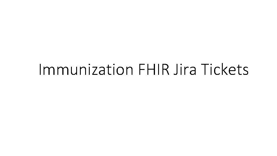 Immunization FHIR Jira Tickets