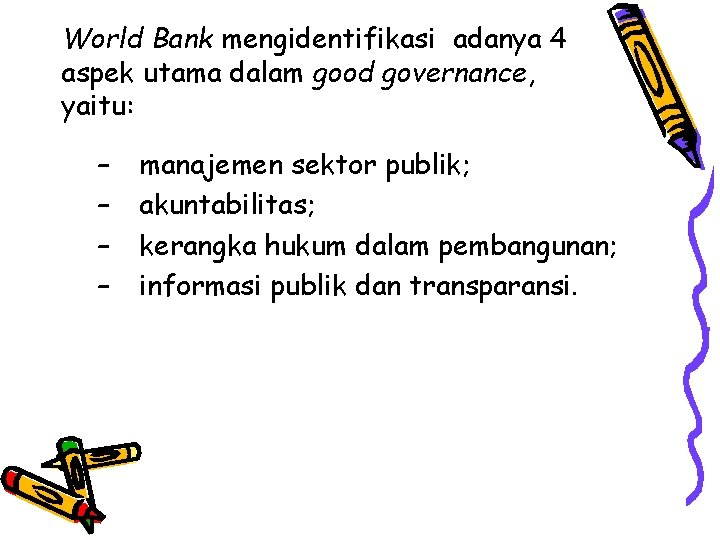 World Bank mengidentifikasi adanya 4 aspek utama dalam good governance, yaitu: – – manajemen