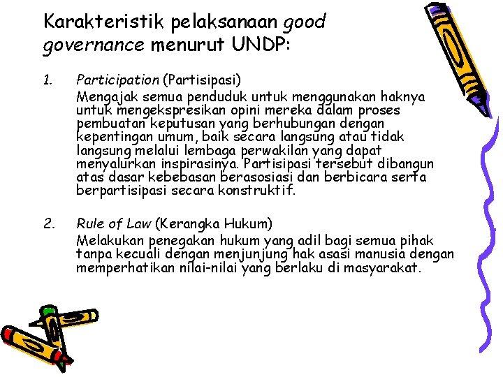 Karakteristik pelaksanaan good governance menurut UNDP: 1. Participation (Partisipasi) Mengajak semua penduduk untuk menggunakan