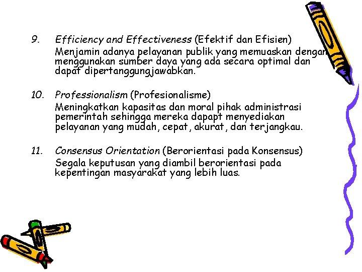 9. Efficiency and Effectiveness (Efektif dan Efisien) Menjamin adanya pelayanan publik yang memuaskan dengan