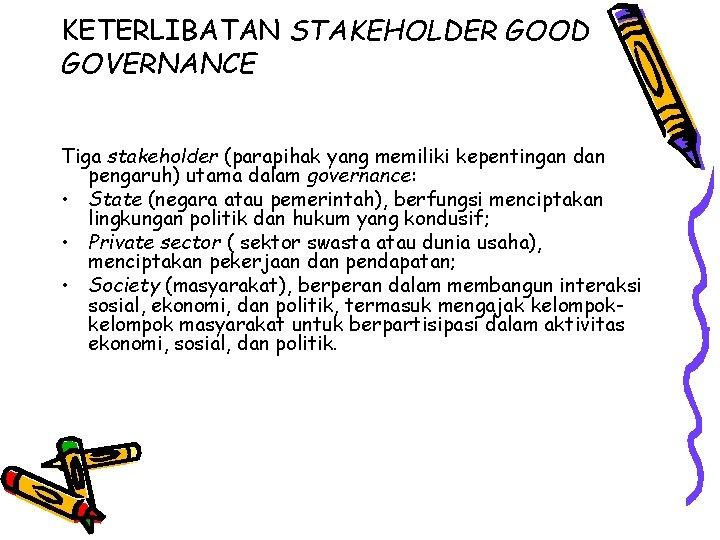 KETERLIBATAN STAKEHOLDER GOOD GOVERNANCE Tiga stakeholder (parapihak yang memiliki kepentingan dan pengaruh) utama dalam