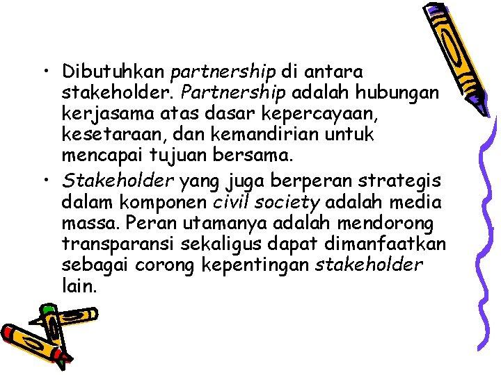 • Dibutuhkan partnership di antara stakeholder. Partnership adalah hubungan kerjasama atas dasar kepercayaan,