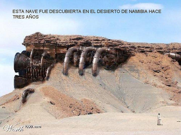 ESTA NAVE FUE DESCUBIERTA EN EL DESIERTO DE NAMIBIA HACE TRES AÑOS