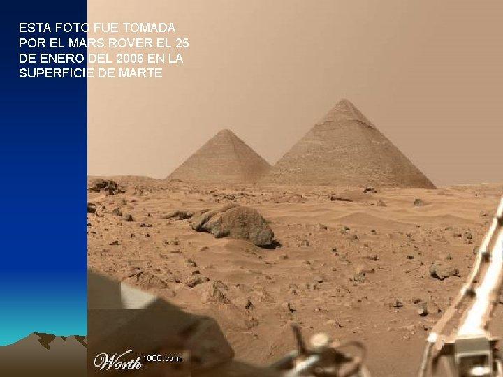 ESTA FOTO FUE TOMADA POR EL MARS ROVER EL 25 DE ENERO DEL 2006