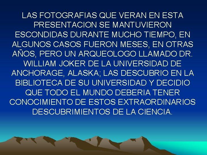 LAS FOTOGRAFIAS QUE VERAN EN ESTA PRESENTACION SE MANTUVIERON ESCONDIDAS DURANTE MUCHO TIEMPO, EN