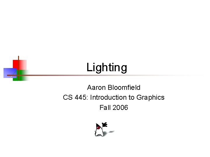 Lighting Aaron Bloomfield CS 445: Introduction to Graphics Fall 2006