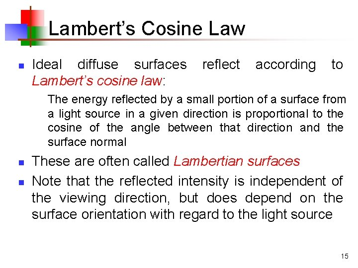 Lambert's Cosine Law n Ideal diffuse surfaces Lambert's cosine law: reflect according to The