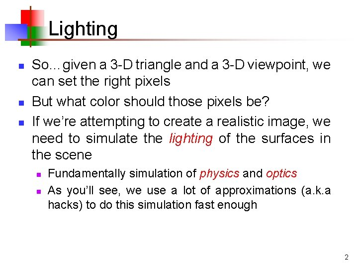 Lighting n n n So…given a 3 -D triangle and a 3 -D viewpoint,