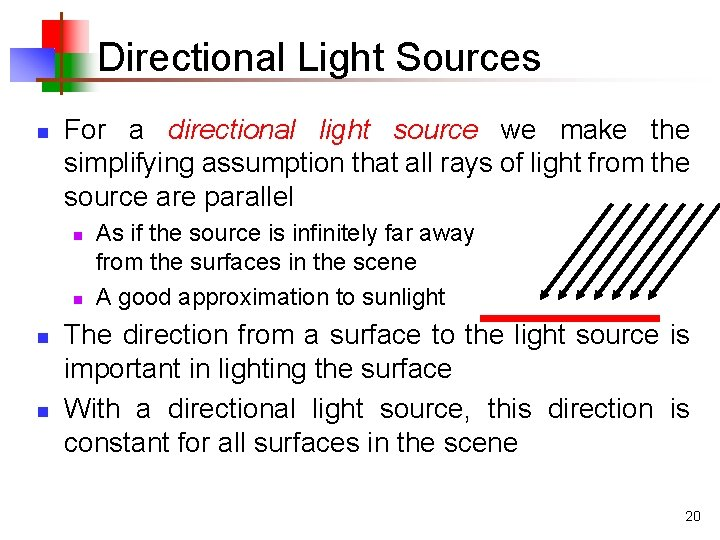 Directional Light Sources n For a directional light source we make the simplifying assumption