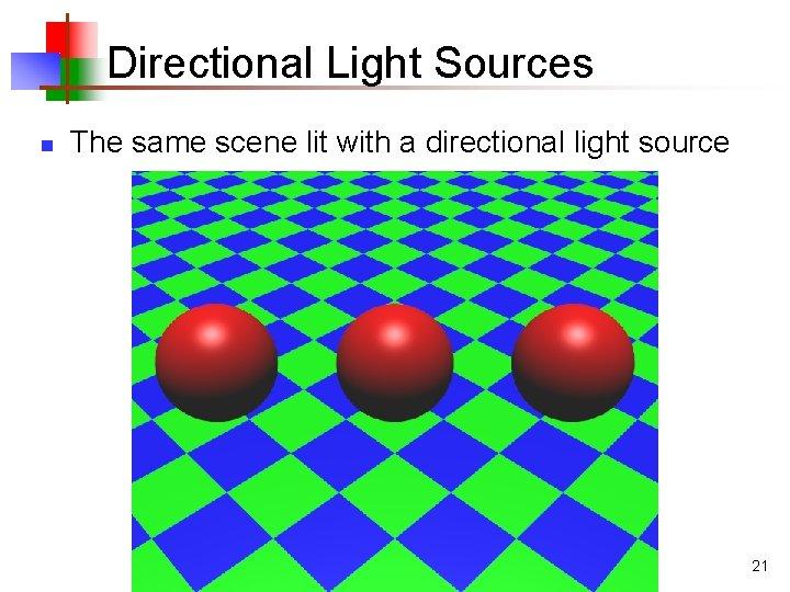 Directional Light Sources n The same scene lit with a directional light source 21
