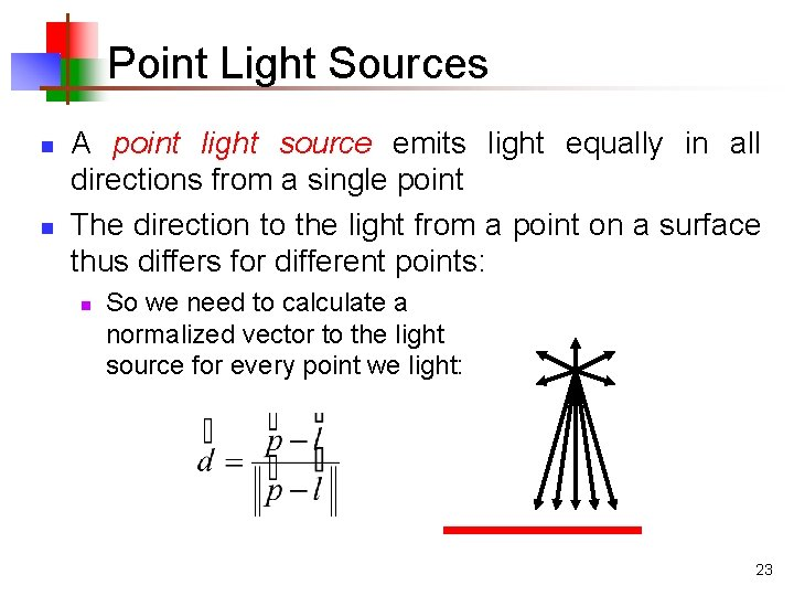 Point Light Sources n n A point light source emits light equally in all