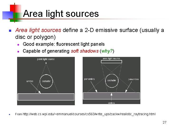 Area light sources n Area light sources define a 2 -D emissive surface (usually
