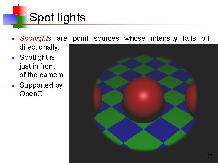 Spot lights n n n Spotlights are point sources whose intensity falls off directionally.