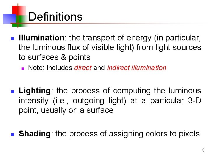 Definitions n Illumination: the transport of energy (in particular, the luminous flux of visible