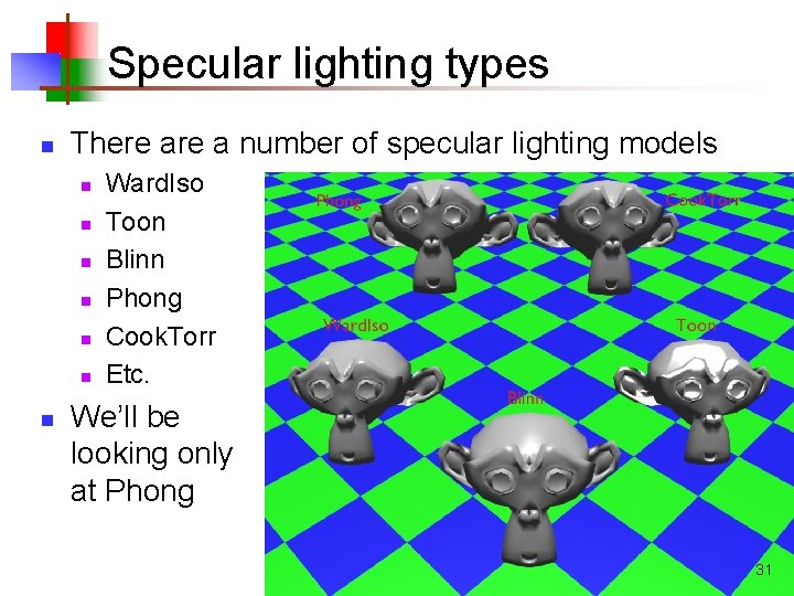 Specular lighting types n There a number of specular lighting models n n n