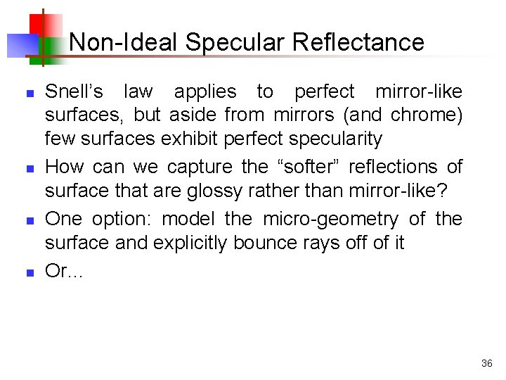 Non-Ideal Specular Reflectance n n Snell's law applies to perfect mirror-like surfaces, but aside