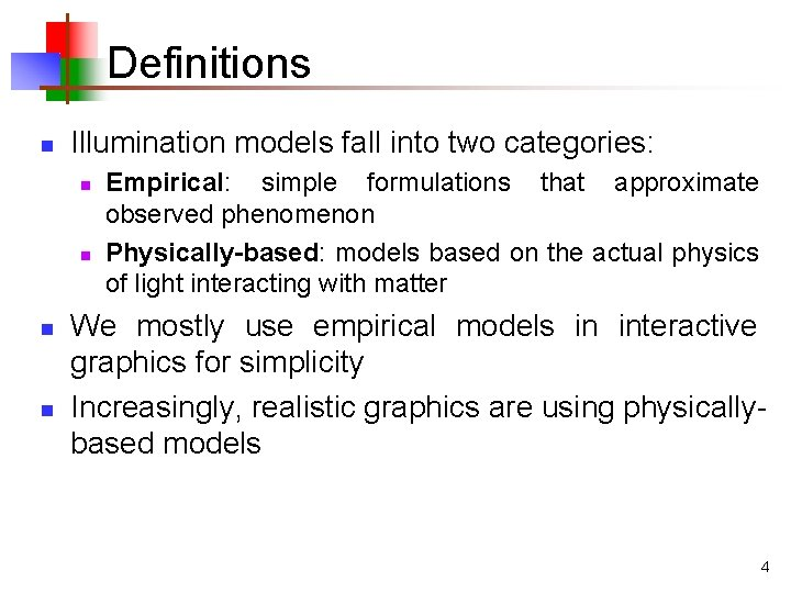 Definitions n Illumination models fall into two categories: n n Empirical: simple formulations that