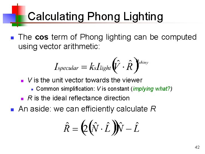 Calculating Phong Lighting n The cos term of Phong lighting can be computed using