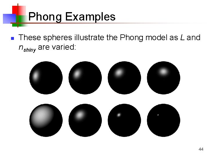 Phong Examples n These spheres illustrate the Phong model as L and nshiny are