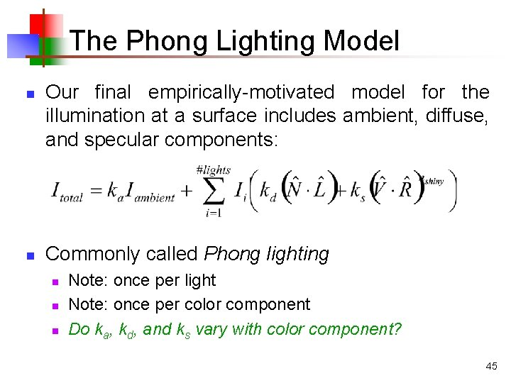 The Phong Lighting Model n n Our final empirically-motivated model for the illumination at