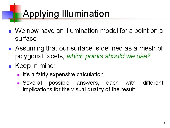 Applying Illumination n We now have an illumination model for a point on a