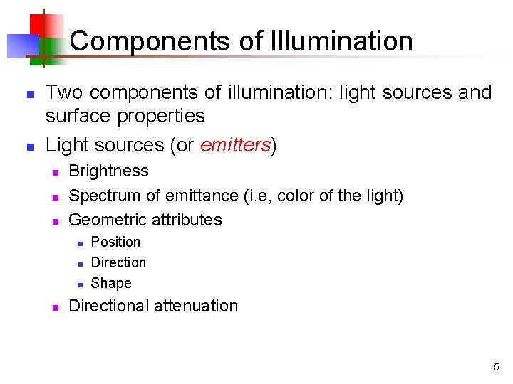 Components of Illumination n n Two components of illumination: light sources and surface properties