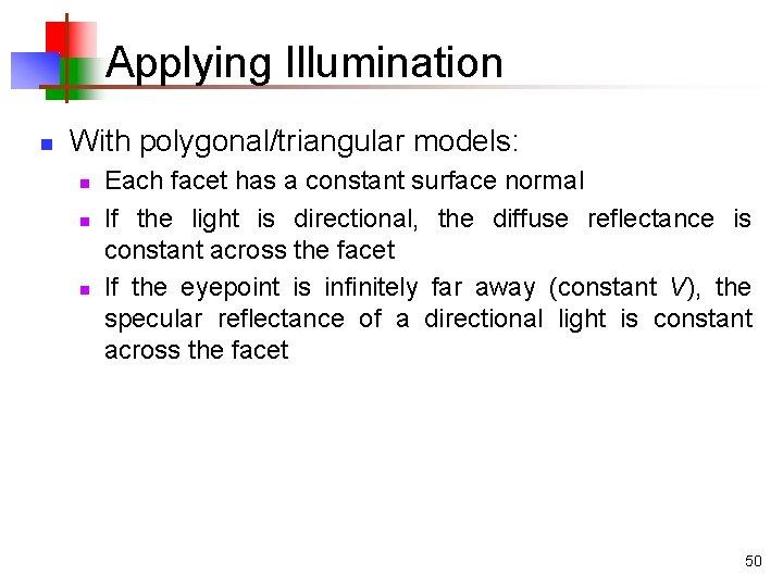 Applying Illumination n With polygonal/triangular models: n n n Each facet has a constant