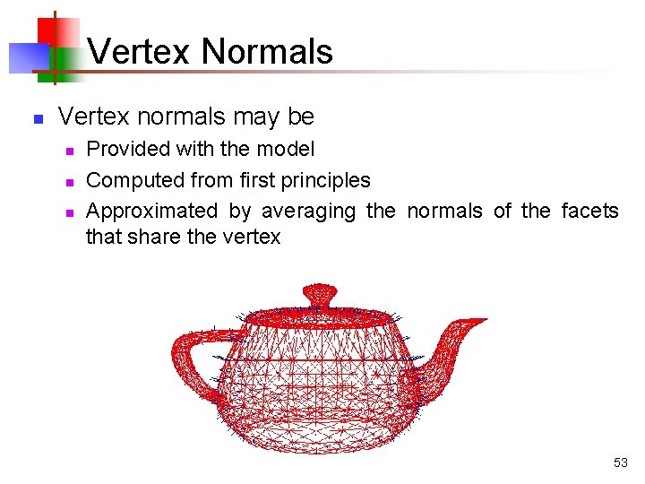 Vertex Normals n Vertex normals may be n n n Provided with the model