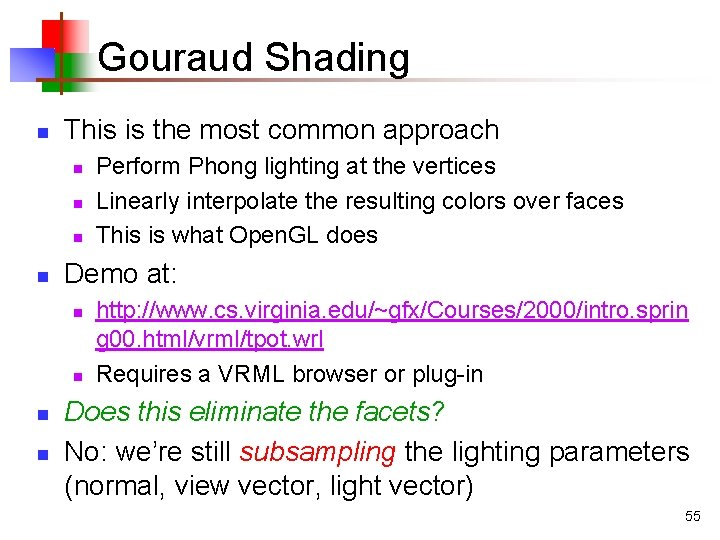 Gouraud Shading n This is the most common approach n n Demo at: n
